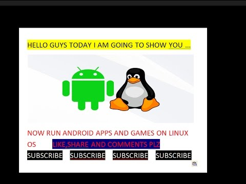 How To Run Android Apps And Games On Linux